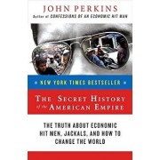 The Secret History of the American Empire: The Truth about Economic Hit Men, Jackals, and How to Change the World, Paperback/John Perkins