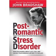Post-Romantic Stress Disorder: What to Do When the Honeymoon Is Over, Paperback/John Bradshaw