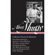 Albert Murray: Collected Essays & Memoirs: The Omni-Americans / South to a Very Old Place / The Hero and the Blues / Stomping the Blues / The Blue Dev