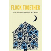 Flock Together: A Love Affair with Extinct Birds, Hardcover