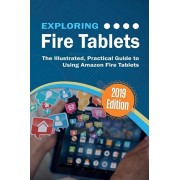 Exploring Fire Tablets: The Illustrated, Practical Guide to using Amazon's Fire Tablet, Paperback/Kevin Wilson