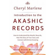 Introduction to the Akashic Records: How to Understand the Akashic Records, Hear the Story of Your Soul, and Connect with Divine Knowing, Paperback/Cheryl Marlene