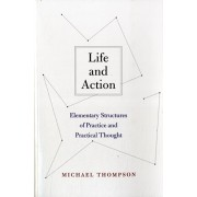 Life and Action. Elementary Structures of Practice and Practical Thought, Paperback/Michael Thompson
