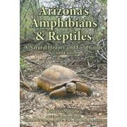 Arizona's Amphibians & Reptiles: A Natural History and Field Guide, Paperback/John C. Murphy