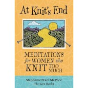 At Knit's End: Meditations for Women Who Knit Too Much, Paperback