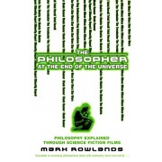 Philosopher At The End Of The Universe. Philosophy Explained Through Science Fiction Films, Paperback/Mark Rowlands