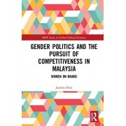 Gender Politics and the Pursuit of Competitiveness in Malaysia. Women on Board, Hardback/Juanita Elias