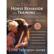 The Ultimate Horse Behavior and Training Book: Enlightened and Revolutionary Solutions for the 21st Century, Paperback