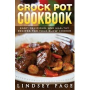 Crock Pot Cookbook: Easy, Delicious, and Healthy Recipes for Your Slow Cooker, Paperback/Lindsey Page