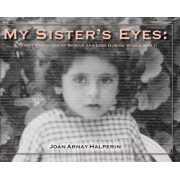 My Sister's Eyes: A Family Chronicle of Rescue and Loss During World War II, Hardcover/Joan Arnay Halperin