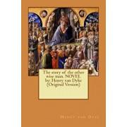 The story of the other wise man. NOVEL by: Henry van Dyke (Original Version), Paperback/Henry Van Dyke