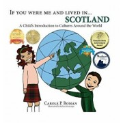 If You Were Me and Lived In...Scotland: A Child's Introduction to Cultures Around the World, Hardcover/Carole P. Roman