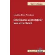 Solutionarea contestatiilor in materie fiscala - Madalin Irinel Niculeasa