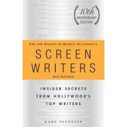 The 101 Habits of Highly Successful Screenwriters, 10th Anniversary Edition: Insider Secrets from Hollywood's Top Writers, Paperback
