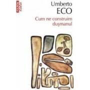 Eseu - Cum ne construim dusmanul - Umberto Eco