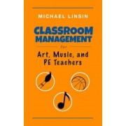 Classroom Management for Art, Music, and Pe Teachers, Paperback