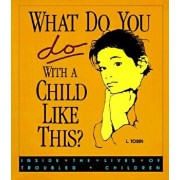 What Do You Do with a Child Like This?: Inside the Lives of Troubled Children, Paperback/L. Tobin
