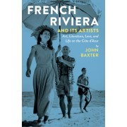 French Riviera and Its Artists: Art, Literature, Love, and Life on the Cote D'Azur