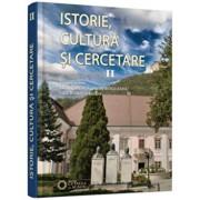 Istorie, cultura si cercetare - vol II/Dumitru Catalin Rogojanu, Gherghina Boda