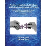 Practice of Mediation in Civil Court and in the Commonwealth of Virginia: Introduction to Mediation, Process, Skills and Problem Solving - 3rd Edition, Paperback/Pamela K. Struss