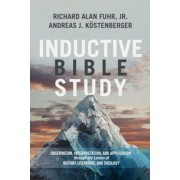 Inductive Bible Study: Observation, Interpretation, and Application Through the Lenses of History, Literature, and Theology, Hardcover