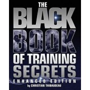 The Black Book of Training Secrets: Enhanced Edition, Paperback/Christian Thibaudeau