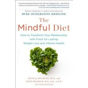 The Mindful Diet: How to Transform Your Relationship with Food for Lasting Weight Loss and Vibrant Health, Paperback/Ruth Wolever Phd