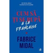 Cum sa ti se rupa a la francaise/Fabrice Midal