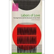 Labors of Love: Nursing Homes and the Structures of Care Work, Paperback/Jason Rodriquez
