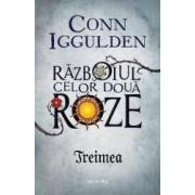 Treimea - Seria Razboiul celor doua roze partea 2 - Conn Iggulden