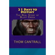 21 Days to Destiny: The Real Story of Bluff Creek