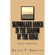 Skinwalker Ranch in the Shadow of the Ridge: Based on Actual Events, Paperback/Erick T. Rhetts