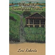 Where the Sweetgrass Grows, Paperback/Lori Roberts