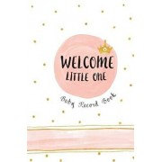 Welcome Little One - Baby Record Book: Baby's Daily Log Book, Track and Monitor Your Newborn Baby's Schedule, Paperback/Miss Planner