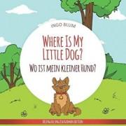 Where Is My Little Dog? - Wo ist mein kleiner Hund?: English German Bilingual Children's picture Book, Paperback/Antonio Pahetti