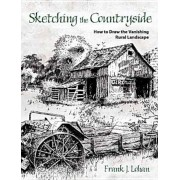 Sketching the Countryside: How to Draw the Vanishing Rural Landscape, Paperback
