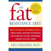 The Fat Resistance Diet: Unlock the Secret of the Hormone Leptin To: Eliminate Cravings, Supercharge Your Metabolism, Fight Inflammation, Lose, Paperback