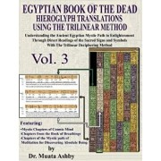 Egyptian Book of the Dead Hieroglyph Translations Using the Trilinear Method Volume 3: Understanding the Mystic Path to Enlightenment Through Direct R, Paperback/Muata Ashby
