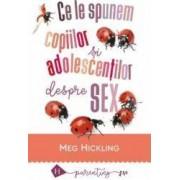 Ce le spunem copiilor si adolescentilor despre sex Ed.2018 - Meg Hickling
