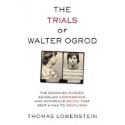 The Trials of Walter Ogrod: The Shocking Murder, So-Called Confessions, and Notorious Snitch That Sent a Man to Death Row, Hardcover/Thomas Lowenstein