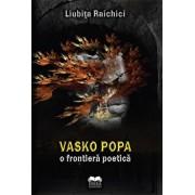 Vasko Popa. O frontiera poetica/Raichici Liubita