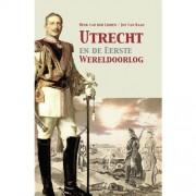 Utrecht en de Eerste Wereldoorlog - Henk van der Linden en Jos van Raan