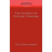 The Science of Psychic Healing, Paperback/Yogi Ramacharaka