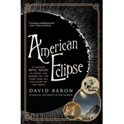 American Eclipse: A Nation's Epic Race to Catch the Shadow of the Moon and Win the Glory of the World, Paperback/David Baron
