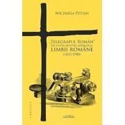 Telegraful Roman in lupta pentru apararea limbii romane (1853-1900)/Michaela Petian