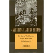Inventing Eastern Europe: The Map of Civilization on the Mind of the Enlightenment, Paperback/Larry Wolff