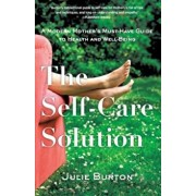 The Self-Care Solution: A Modern Mother's Must-Have Guide to Health and Well-Being, Paperback/Julie Burton