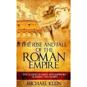 The Rise and Fall of the Roman Empire: The Clashes of Kings and Emperors Claiming the Crown, Paperback/Michael Klein