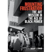 Mounting Frustration: The Art Museum in the Age of Black Power, Paperback/Susan E. Cahan