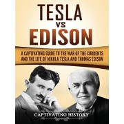 Tesla Vs Edison: A Captivating Guide to the War of the Currents and the Life of Nikola Tesla and Thomas Edison, Hardcover/Captivating History